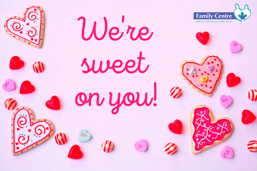 We're sweet on you! Family Centre Valentine's Day Greetings to all our supporters.
