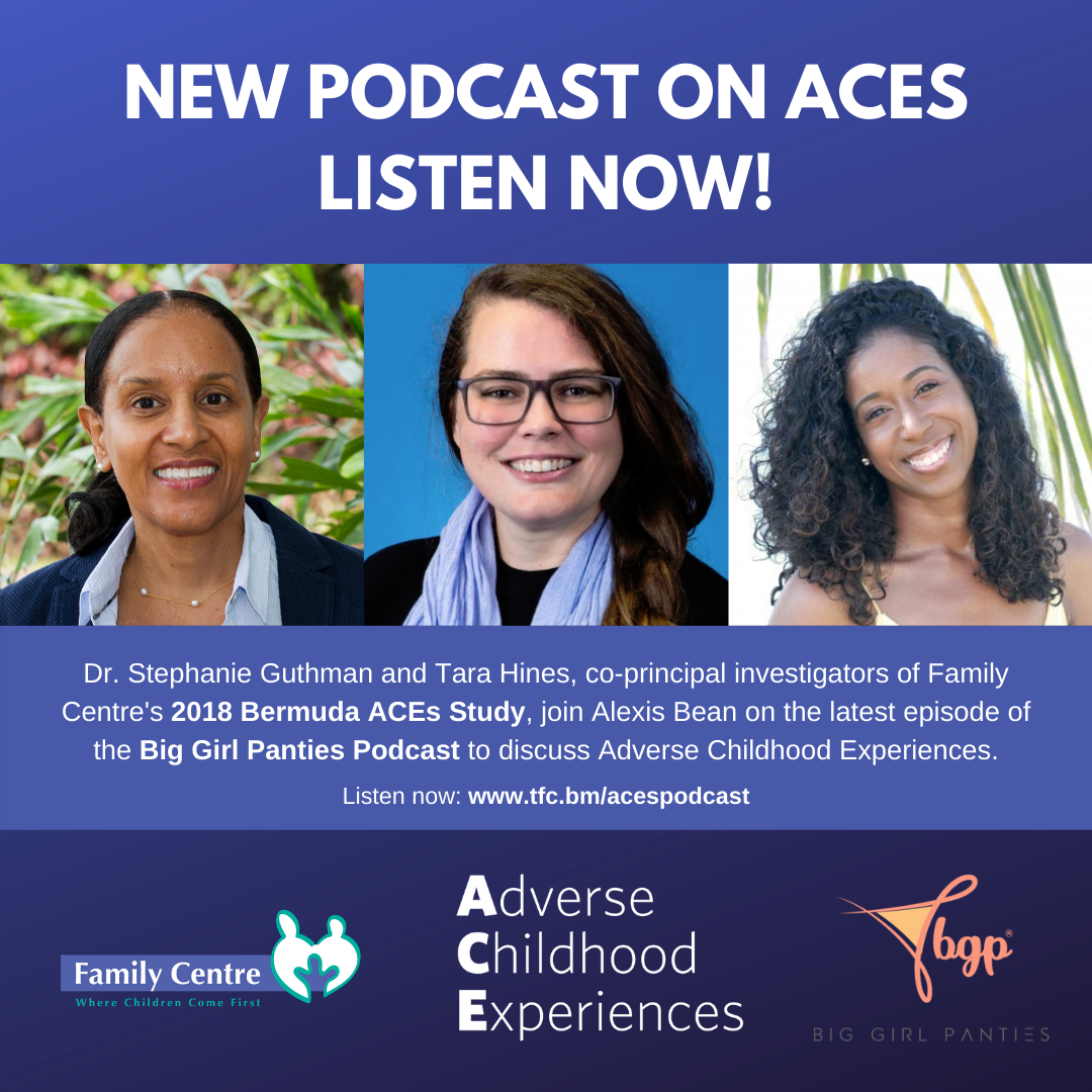 New Podcast on ACEs - Listen Now! Dr. Stephanie Guthman and Tara Hines, co-principal investigators of the 2018 Bermuda ACEs Study, joined Alexis Bean on the latest episode of the Big Girl Panties Podcast.  Tune in as they discuss Adverse Childhood Experiences (ACEs) and share invaluable information.